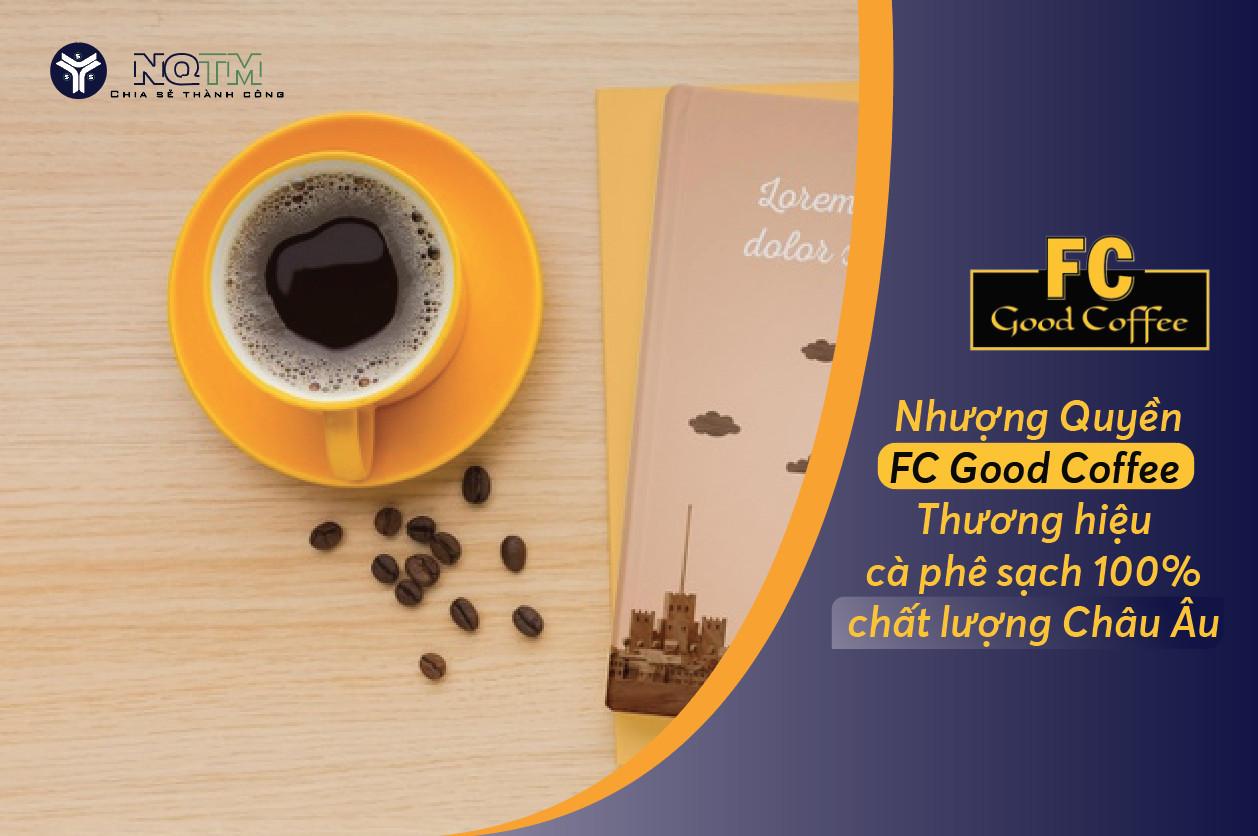 Nhượng quyền FC Good Coffee – Thương hiệu cà phê sạch 100% chất lượng Châu Âu